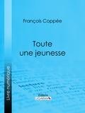 François Coppée et  Ligaran - Toute une jeunesse.