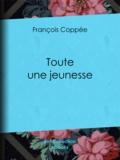 François Coppée - Toute une jeunesse.