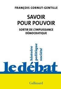 François Cornut-Gentille - Savoir pour pouvoir - Sortir de l'impuissance démocratique.