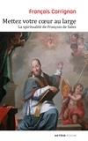 François Corrignan - Mettez votre coeur au large - La spiritualité de François de Sales.
