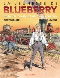François Corteggiani et Michel Blanc-Dumont - La jeunesse de Blueberry Tome 12 : Dernier train pour Washington.