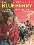 François Corteggiani et Michel Blanc-Dumont - La jeunesse de Blueberry Tome 13 : Il faut tuer Lincoln.