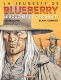 François Corteggiani et Michel Blanc-Dumont - La jeunesse de Blueberry Tome 14 : Le boucher de Cincinatti.