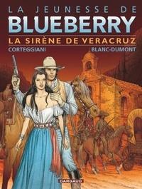 François Corteggiani et Michel Blanc-Dumont - La jeunesse de Blueberry Tome 15 : La Sirène de Vera Cruz.