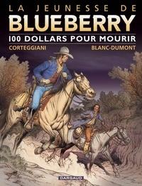François Corteggiani et Michel Blanc-Dumont - La jeunesse de Blueberry Tome 16 : 100 dollars pour mourir.