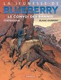 François Corteggiani et Michel Blanc-Dumont - La jeunesse de Blueberry Tome 21 : Le convoi des bannis.