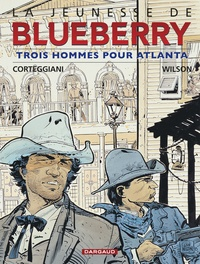 François Corteggiani et Colin Wilson - La jeunesse de Blueberry Tome 8 : Trois hommes pour Atlanta.