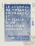 François Cosseron de Villenoisy et Charles Burney - Le Journal de voyage en France et en Italie d'un musicien anglais.