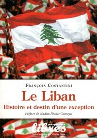 François Costantini - Le Liban - Histoire et destin d'une exception.