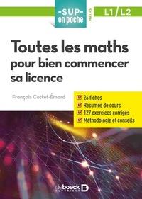 François Cottet-Emard - Toutes les maths pour bien commencer sa licence.