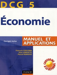 François Coulomb et Jean Longatte - Economie DCG5 - Manuel et applications Corrigés inclus.