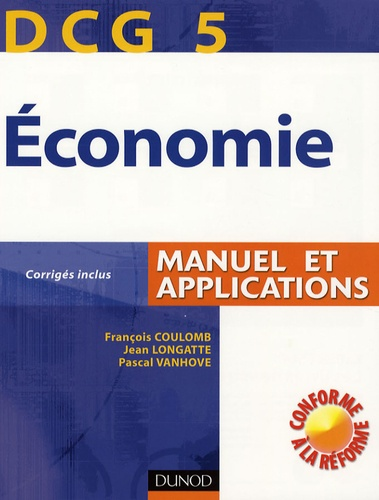 François Coulomb et Jean Longatte - Economie DCG5 - Manuel et applications Corrigés inclus.