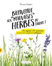 François Couplan - Bienvenue aux mauvaises herbes du jardin.
