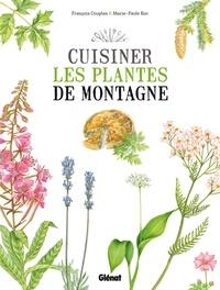 François Couplan et Marie-Paule Roc - Cuisiner les plantes de montagne.