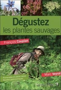 François Couplan - Dégustez les plantes sauvages - Promenades en pleine nature et recettes gastronomiques de Marc Veyrat.