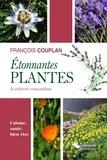 François Couplan et Aymeric Lazarin - Etonnantes plantes à cultiver vous-même - Cuisine, santé, bien-être.