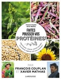 François Couplan et Xavier Mathias - Faites pousser et dégustez vos protéines ! - Légumes et plantes sauvages.