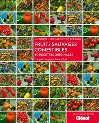 François Couplan et France Breil - Fruits sauvages comestibles - 40 recettes originales, un guide + un carnet de terrain.