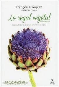 François Couplan - L'Encyclopédie des plantes sauvages - Le régal végétal : reconnaître et cuisiner les plantes comestibles.