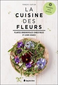 François Couplan - La cuisine des fleurs - Plantes ornementales comestibles et leurs usages.