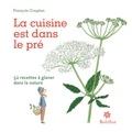 François Couplan - La cuisine est dans le pré - 52 recettes à glaner dans la nature.