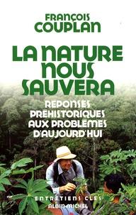 François Couplan et Patrice Van Eersel - La nature nous sauvera - Réponses préhistoriques aux problèmes d'aujourd'hui.