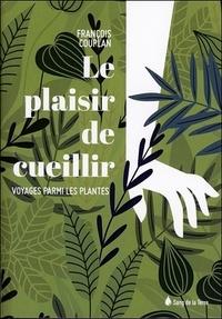 François Couplan - Le plaisir de cueillir - Voyage parmi les plantes.