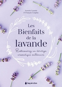 François Couplan et Aymeric Lazarin - Les bienfaits de la lavande - Redécouvrez un héritage aromatique millénaire.