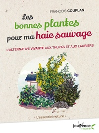 François Couplan - Les bonnes plantes pour ma haie sauvage - L'alternative vivante aux thuyas et aux lauriers.
