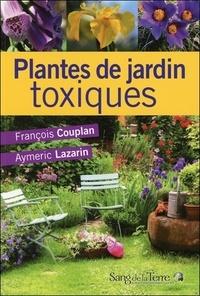 François Couplan et Aymeric Lazarin - Plantes de jardin toxiques.