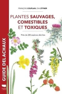 François Couplan et Eva Styner - Plantes sauvages, comestibles et toxiques - Près de 280 espèces décrites.