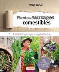 François Couplan - Plantes sauvages et comestibles - Cueillir la nature parmi les prés et les bois.