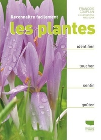 François Couplan et Yves Doux - Reconnaître facilement les plantes - Identifier, toucher, sentir, goûter.