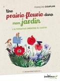 François Couplan - Une prairie fleurie dans mon jardin - L'alternative créative au gazon.