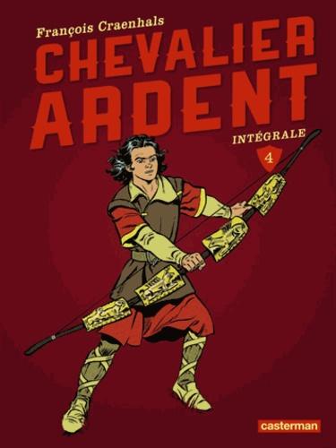 François Craenhals - Chevalier Ardent Intégrale Tome 4 : Le Passage ; Le Champion du roi ; Le Piège ; L'Arc de Saka.