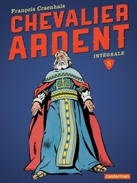 François Craenhals - Chevalier Ardent Intégrale Tome 5 : .