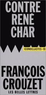 François Crouzet - Contre René Char.