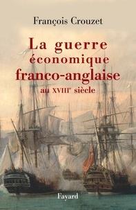 François Crouzet - La guerre économique franco-anglaise au XVIIIe siècle.