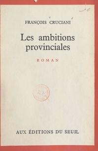 François Cruciani - Les ambitions provinciales.