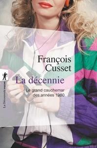 François Cusset - La décennie - Le grand cauchemar des années 1980.