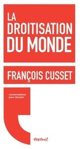 François Cusset - La droitisation du monde.