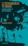 François Cusset - Le déchaînement du monde - Logique nouvelle de la violence.