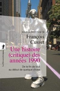 François Cusset - Une histoire (critique) des années 1990 - De la fin de tout au début de quelque chose.