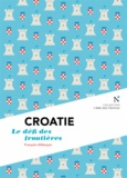 François d' Alançon - Croatie - Le défi des frontières.