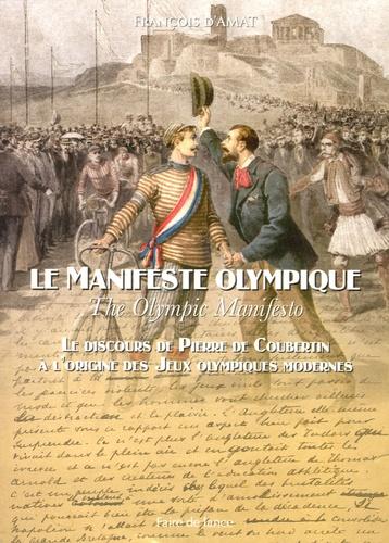 François d' Amat - Le Manifeste olympique - Le discours de Pierre de Coubertin à l'origine des Jeux Olympiques modernes, édition français-anglais.