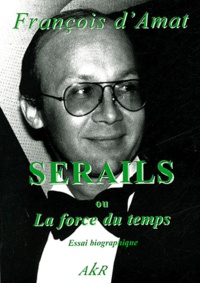 François d' Amat - Sérails ou la force du temps - Tome II.