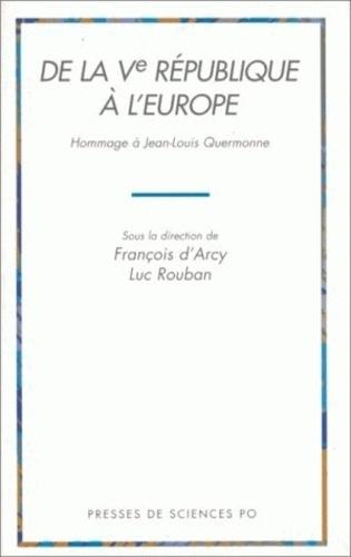 François d' Arcy et Luc Rouban - De la Ve République à l'Europe - Hommage à Jean-Louis Quermonne.
