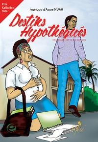 François d'Assise N'Dah - Destins Hypothéqués - Chroniques de la vie scolaire.