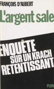 François d' Aubert - L'Argent sale - Enquête d'un député sur l'affaire MGM Paretti-Crédit lyonnais.