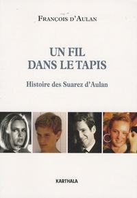 François d' Aulan - Un fil dans le tapis - Histoire des Suarez d'Aulan.